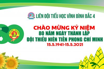 CHÀO MỪNG KỶ NIỆM 80 NĂM NGÀY THÀNH LẬP ĐỘI TNTP HỒ CHÍ MINH